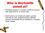 who is workskills aimed at