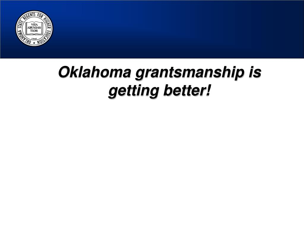Oklahoma grantsmanship is getting better!