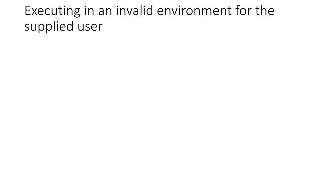 executing in an invalid environment for the supplied user l.