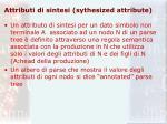 attributi di sintesi sythesized attribute