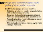 design has a tremendous impact on the quality of a final product or service