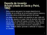 deporte de invasi n arnold citado en dev s y peir 1992