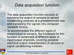 data acquisition function
