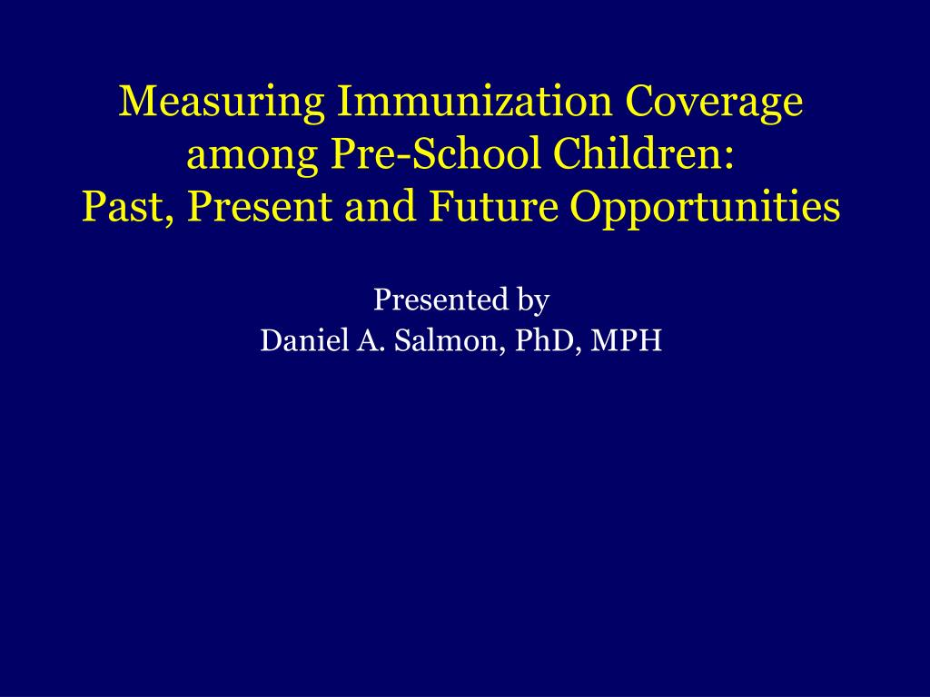 measuring immunization coverage among pre school children past present and future opportunities l.