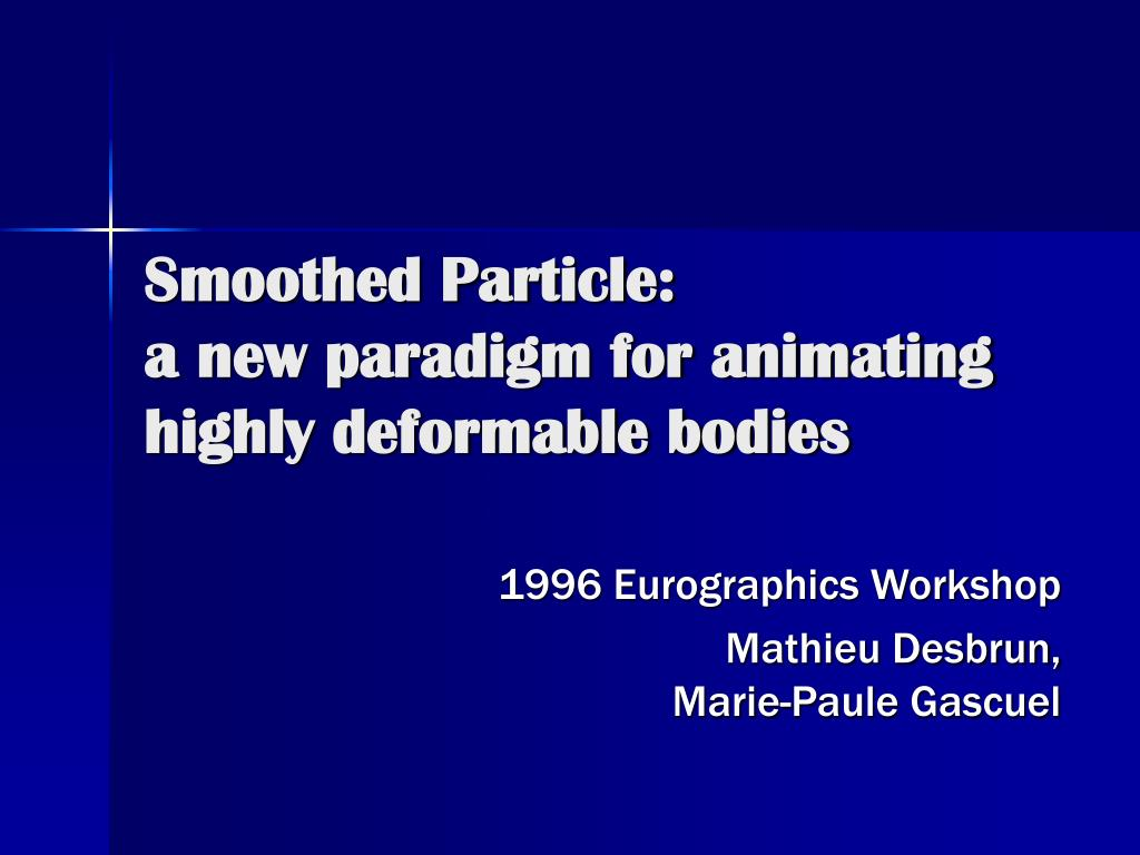 smoothed particle a new paradigm for animating highly deformable bodies l.