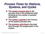process times for stations systems and cycles20