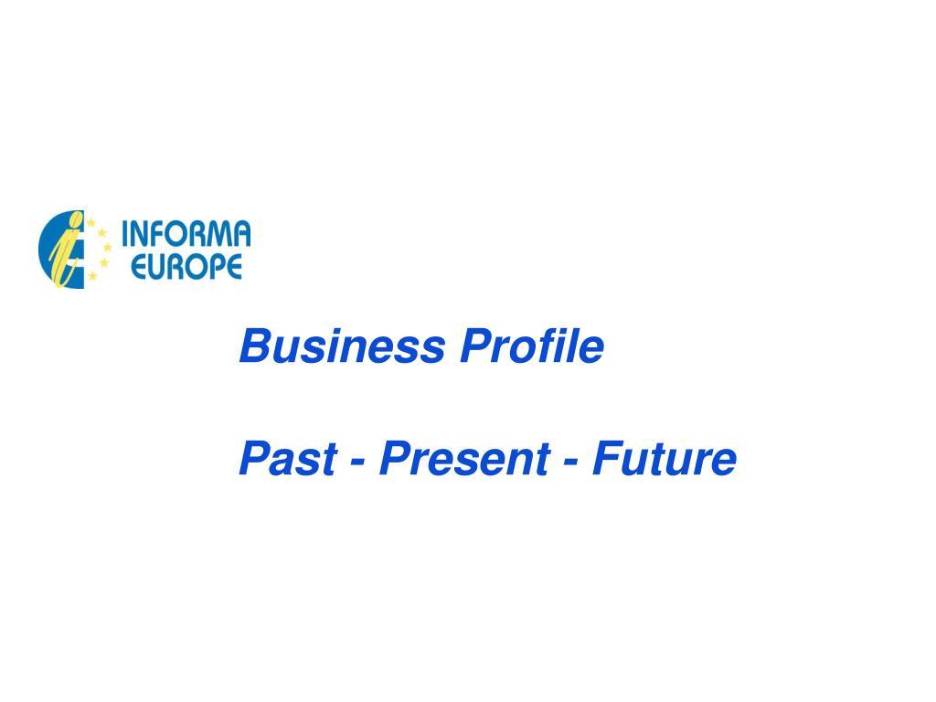 business profile past present future l.
