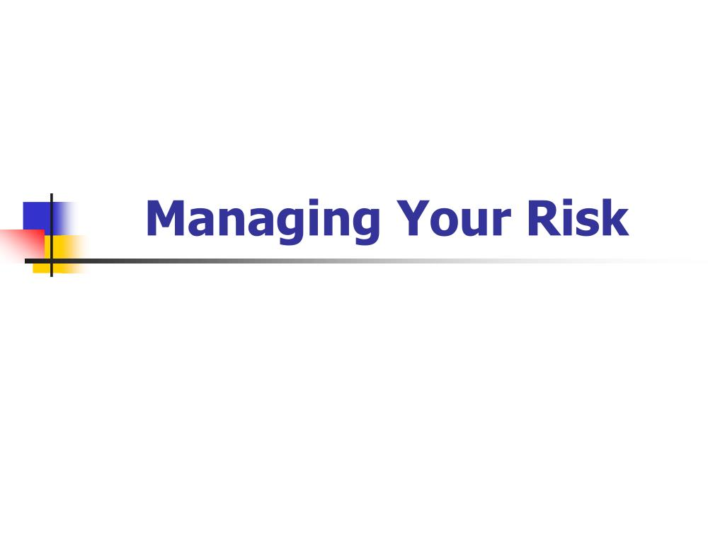 managing your risk l.
