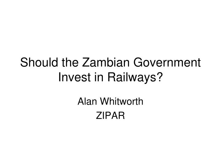 should the zambian government invest in railways n.