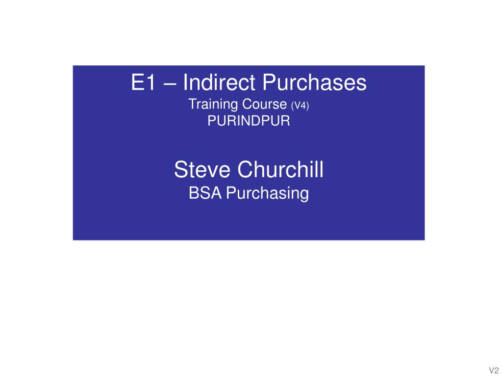 e1 indirect purchases training course v4 purindpur steve churchill bsa purchasing l.