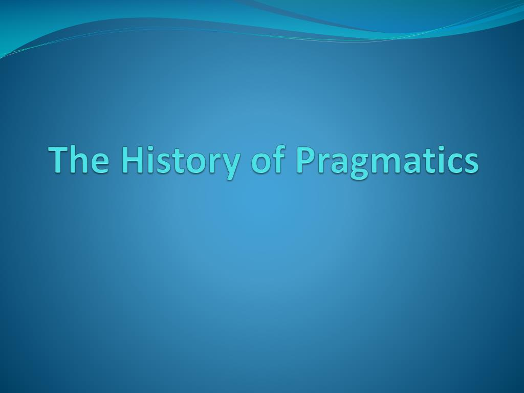 the history of pragmatics l.