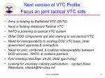 next version of vtc profile focus on joint tactical vtc stds
