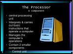 the processor a component