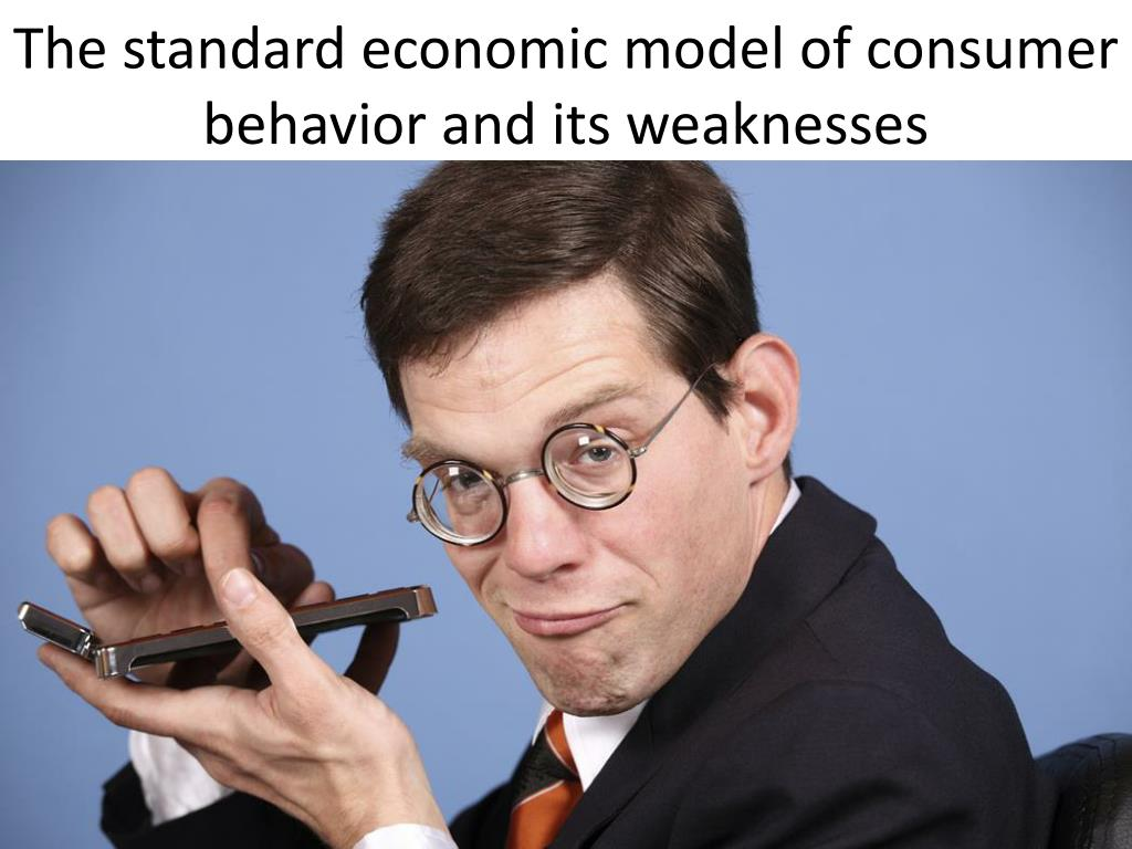 the standard economic model of consumer behavior and its weaknesses l.