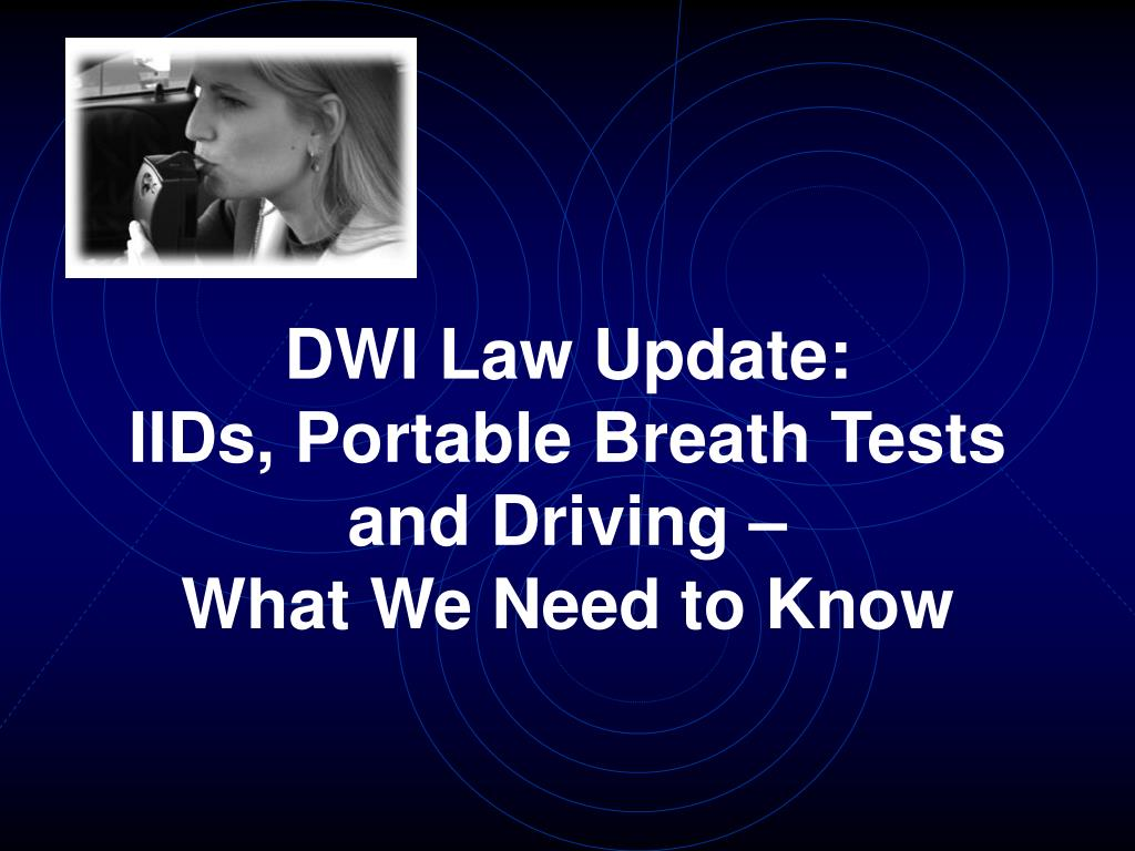 dwi law update iids portable breath tests and driving what we need to know l.