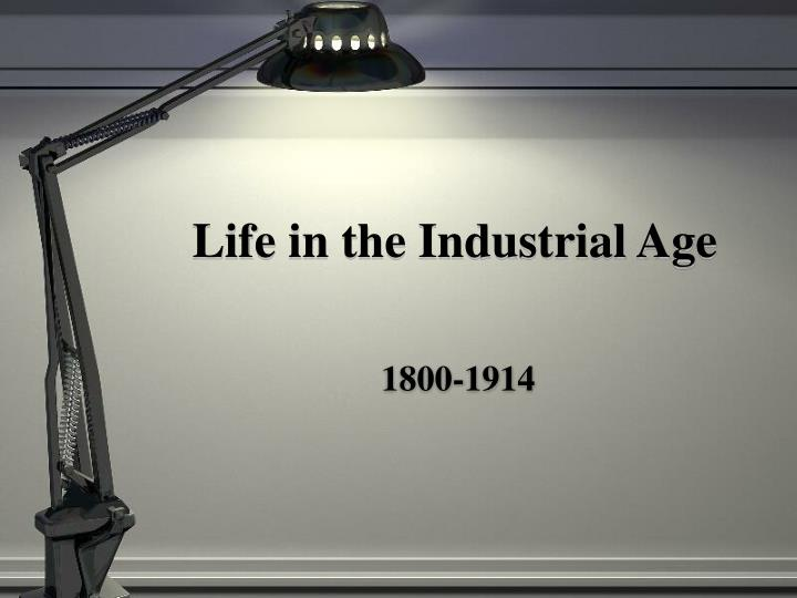 life in the industrial age n.