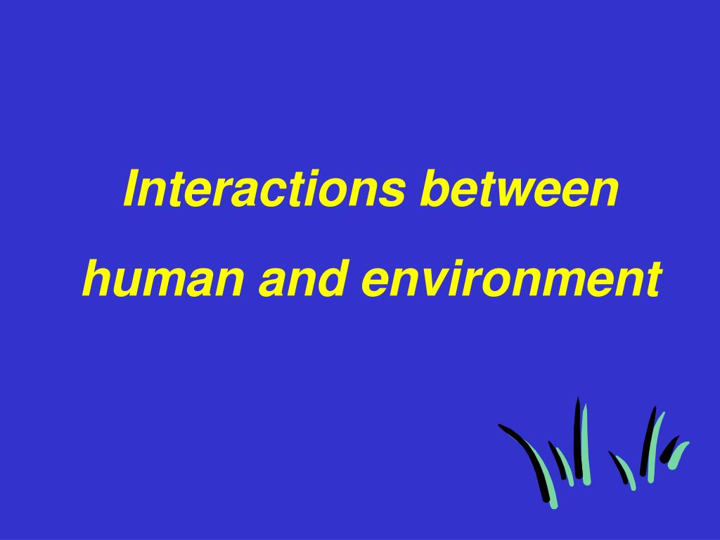 interactions between human and environment l.