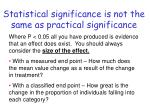 statistical significance is not the same as practical significance
