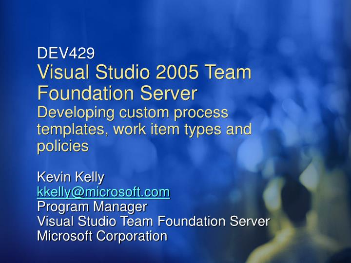 Ppt dev429 visual studio 2005 team foundation server developing dev429visual studio 2005 team foundation serverdeveloping custom process templates maxwellsz