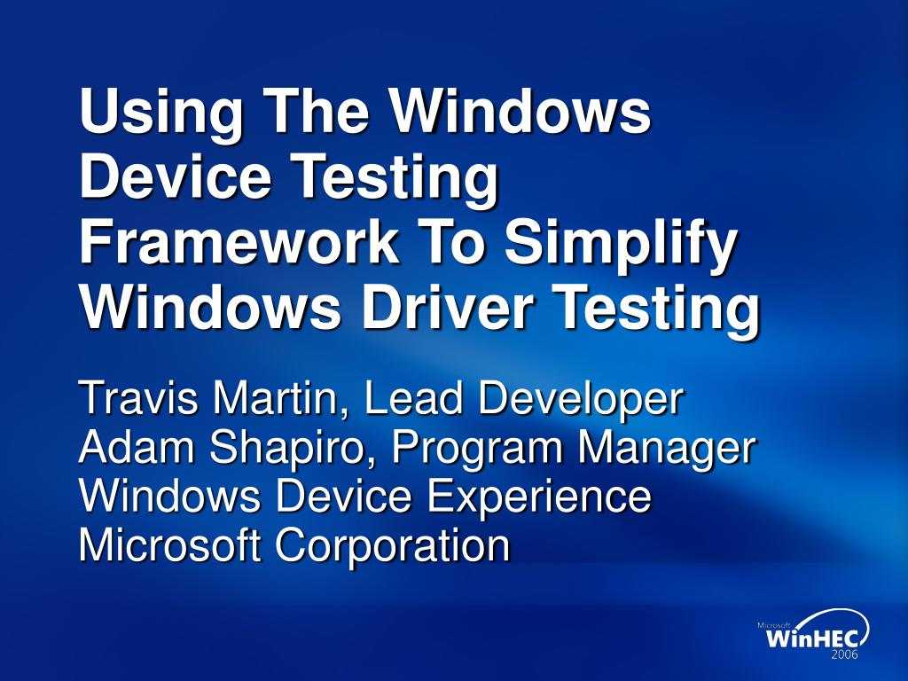 using the windows device testing framework to simplify windows driver testing l.