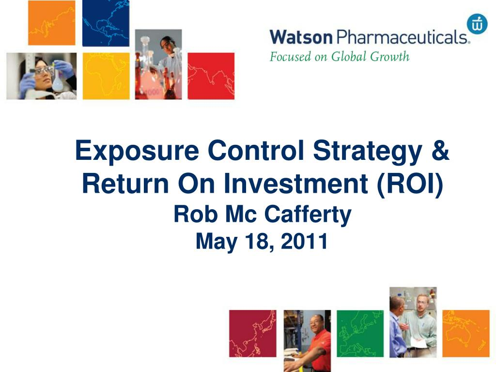 exposure control strategy return on investment roi rob mc cafferty may 18 2011 l.