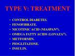 type v treatment