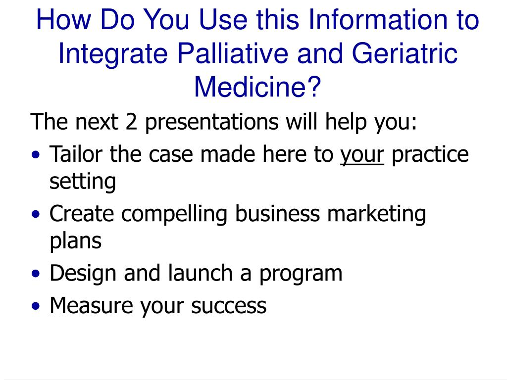 How Do You Use this Information to Integrate Palliative and Geriatric Medicine?