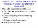 how do you use this information to integrate palliative and geriatric medicine