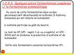 1 2 4 3 quelques autres fermentations complexes c la fermentation butanediolique