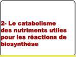 2 le catabolisme des nutriments utiles pour les r actions de biosynth se