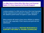 you may have a client who who has lost parental rights it s very important to provide support