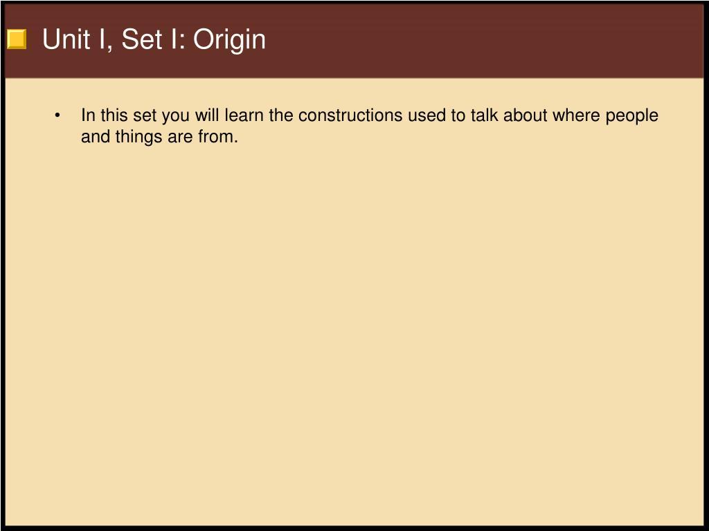 Unit I, Set I: Origin