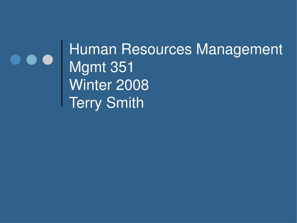 human resources management mgmt 351 winter 2008 terry smith l.