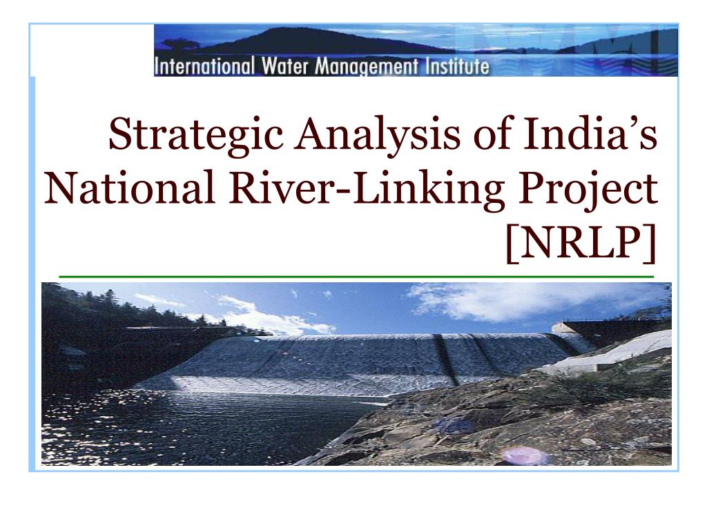 strategic analysis of india s national river linking project nrlp l.