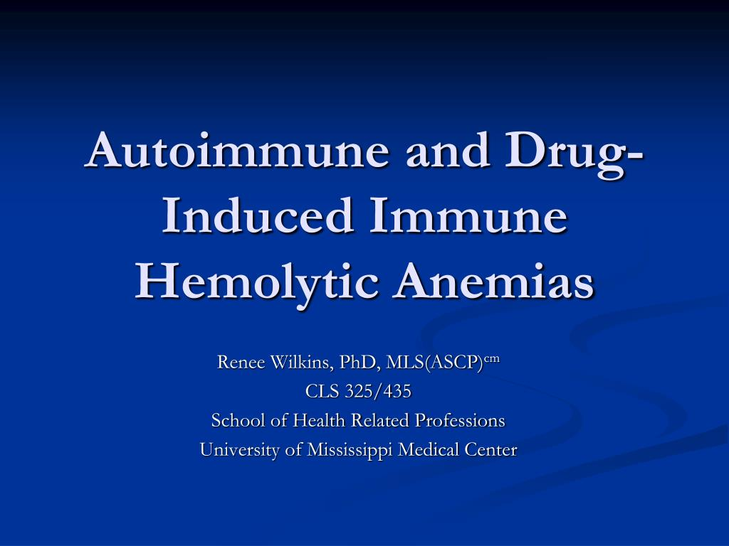 autoimmune and drug induced immune hemolytic anemias l.
