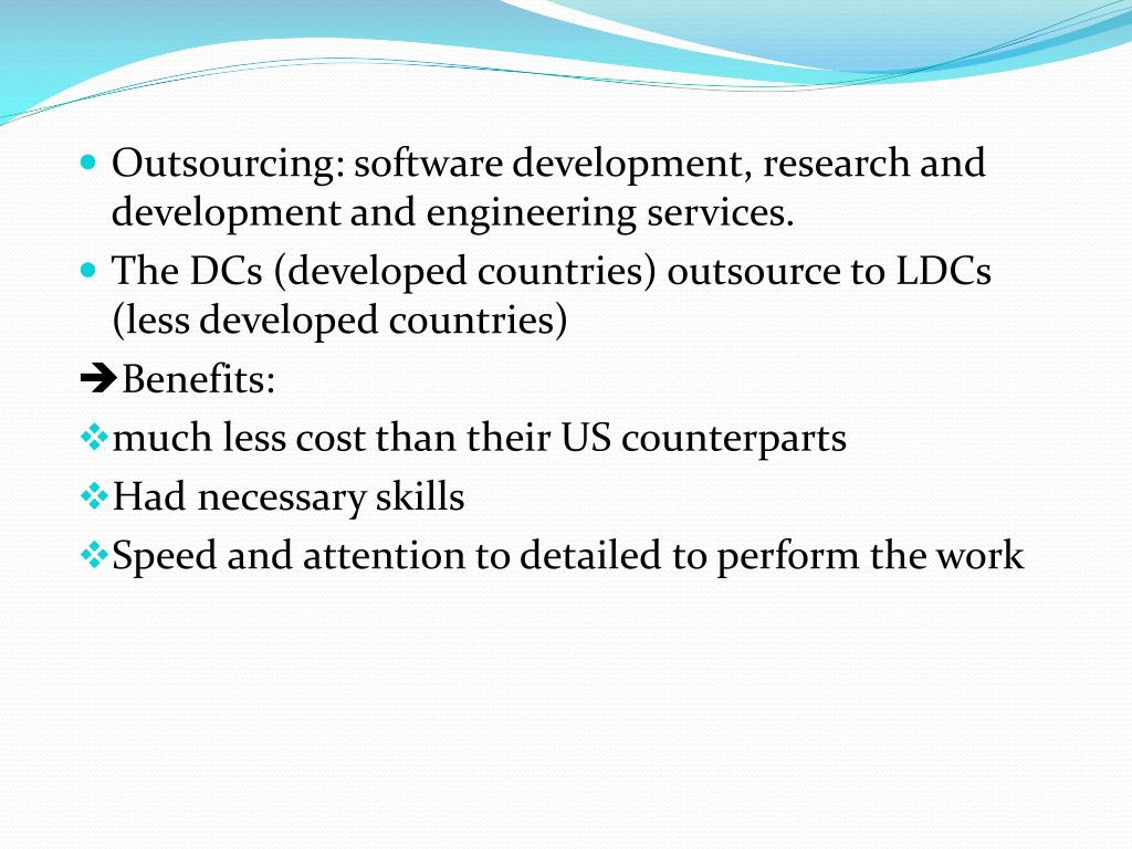 Outsourcing: software development, research and development and engineering services.