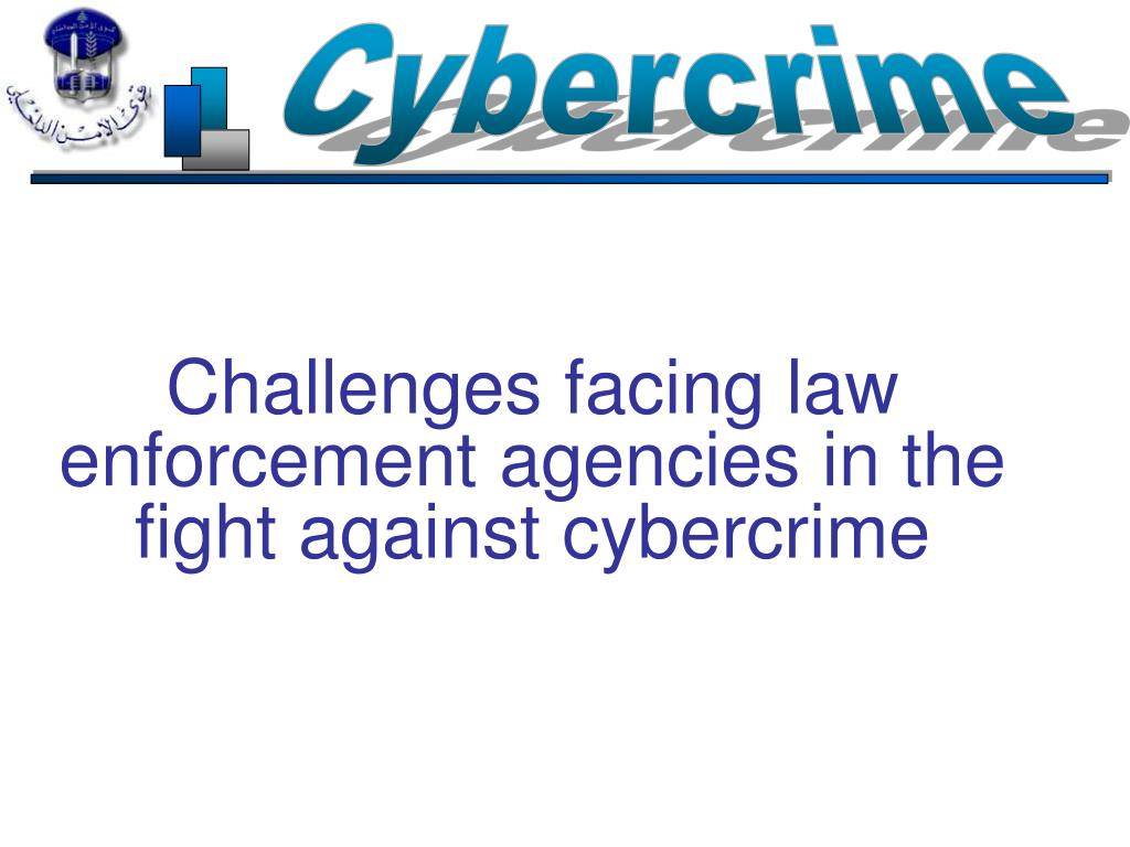 challenges facing law enforcement agencies in the fight against cybercrime l.