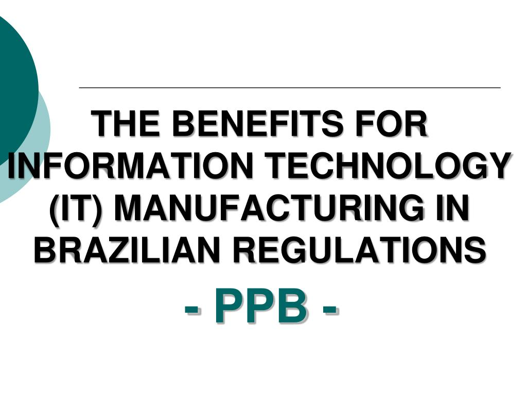 the benefits for information technology it manufacturing in brazilian regulations l.