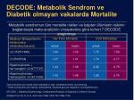 decode metabolik sendrom ve diabetik olmayan vakalarda mortalite