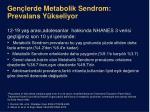 gen lerde metaboli k s e ndrom prevalans y kseliyor