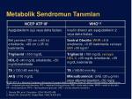 metaboli k s e ndrom un tan mlar