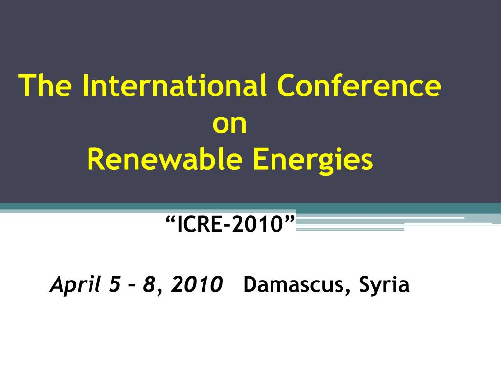 the international conference on renewable energies icre 2010 april 5 8 2010 damascus syria l.