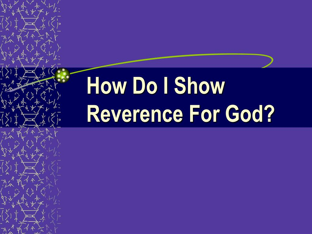 how do i show reverence for god l.
