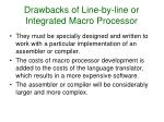 drawbacks of line by line or integrated macro processor