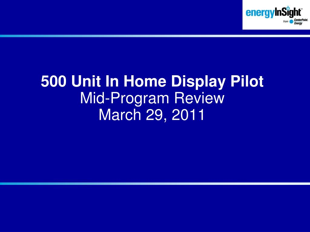 500 unit in home display pilot mid program review march 29 2011 l.