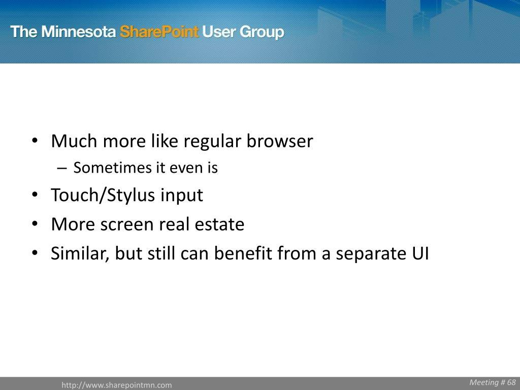 Much more like regular browser