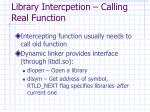 library intercpetion calling real function