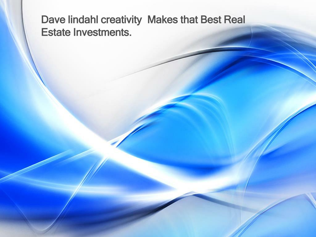 dave lindahl creativity makes that best real estate investments l.