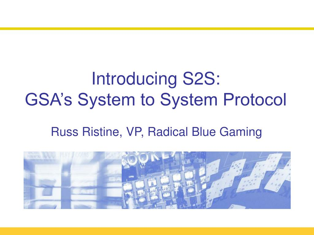 introducing s2s gsa s system to system protocol russ ristine vp radical blue gaming l.