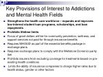 key provisions of interest to addictions and mental health fields7